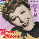 Grace Moore: So This Is Love     : Grace Moore  / 6 Fields Songs